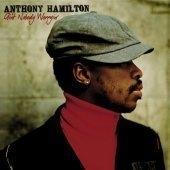 Anthony Hamilton / Ain't Nobody Worryin'