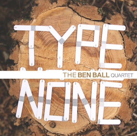 Ben Ball Quartet / Type None