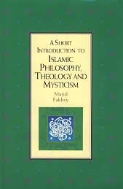 A SHORT INTRODUCTION TO ISLAMIC PHILOSOPHY,THEOLOGY AND MYSTICISM
