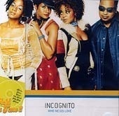 Incognito / Who Needs Love (B)