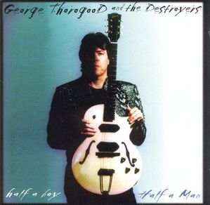 George Thorogood & The Destroyers / Half a Boy, Half a Man (수입)