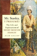 Mr. Stanley, I Presume ? : The Life and Explorations of Henry Morton Stanley  (ISBN : 9780750930932)
