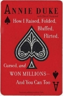 How I Raised, Folded, Bluffed, Flirted, Cursed, and Won Millions--and You Can Too
