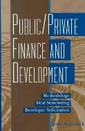 Public/Private Finance and Development : Methodology, Deal Structuring, Developer Solicitation #