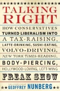 Talking Right : How Conservatives Turned Liberalism Into a Tax-Raising, Latte-Drinking, Sushi-Eating, Volvo-Driving, New York Times-Reading, Body-Piercing, Hollywood-Loving, Left-Wing Freak Show  (ISBN : 9781586483869)
