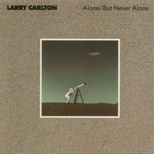 Larry Carlton - Alone/ But Never Alone