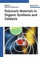 Polymeric Materials in Organic Synthesis and Catalysis  (ISBN : 9783527306305)