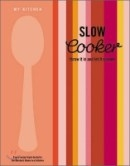 My Kitchen : Slow Cooker