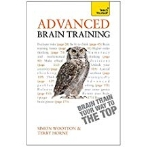 Advanced Brain Training -- Brain Train Your Way to the Top: A Teach Yourelf Guide (Teach Yourself)