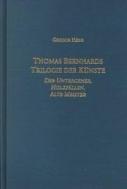 Thomas Bernhards Trilogie der Kuenste : Der Untergeher, Holzfaellen, Alte Meister (ISBN : 9781571130389)