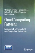Cloud Computing Patterns Fundamentals to Design, Build, and Manage Cloud Applications