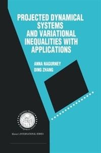 Projected Dynamical Systems and Variational Inequalities with Applications (ISBN : 9781461359722)