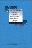 Time to Speak: Cognitive and Neural Prerequisites for Time in Language (Language Learning Cognitive Neuroscience Series)