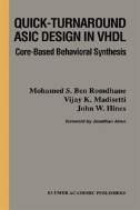 Quick-Turnaround ASIC Design in VHDL : Core-Based Behavioral Synthesis (ISBN : 9780792397441)