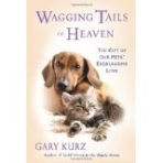 Wagging Tails In Heaven: The Gift Of Our Pets Everlasting Love ///KK7