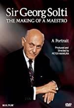 Sir Georg Solti THE MAKING OF A MAESTRO A Portrait