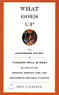 What Goes Up The Uncensored history of Modern Wall Street [ Paperback ]
