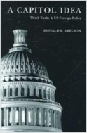 A Capitol Idea: Think Tanks and U.S. Foreign Policy
