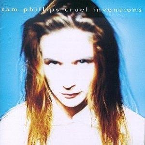 Sam Phillips / Cruel Inventions (수입)
