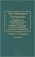 The Librarian's Companion : A Handbook of Thousands of Facts and Figures of Libraries, Librarians, Books, Newspapers, Publishers, Booksellers, 2/ed (ISBN : 9780313299759)