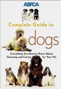 ASPCA Complete Guide to Dogs (Paperback)