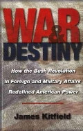 War & Destiny : How the Bush Revolution in Foreign and Military Affairs Redefined American Power  (ISBN : 9781574889598)