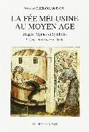 La fe?e Me?lusine au Moyen Age: Images, mythes et symboles #