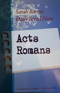 Sarah Barry's Daily Bread Notes - Acts & Romans