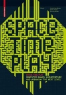 Space Time Play Computer Games, Architecture and Urbanism: The Next Level