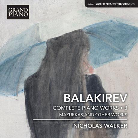 COMPLETE PIANO WORKS 3 & MAZURKAS AND OTHER WORKS/ NICHOLAS WALKER [발라키레프: 피아노 작품 3집 - 일곱 개의 마주르카, 소나티나, 둠카 외 - 니콜라스 워커]