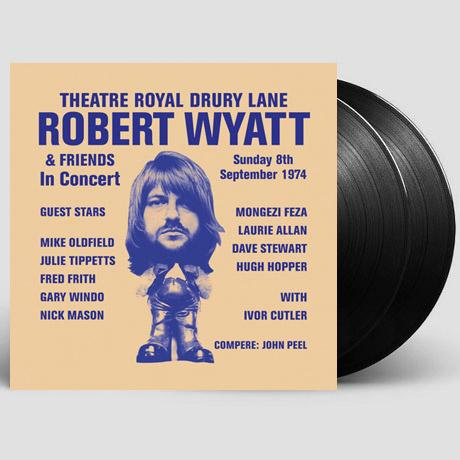 ROBERT WYATT & FRIENDS: THEATRE ROYAL DRURY LANE 8TH SEPTEMBER 1974 [LP]
