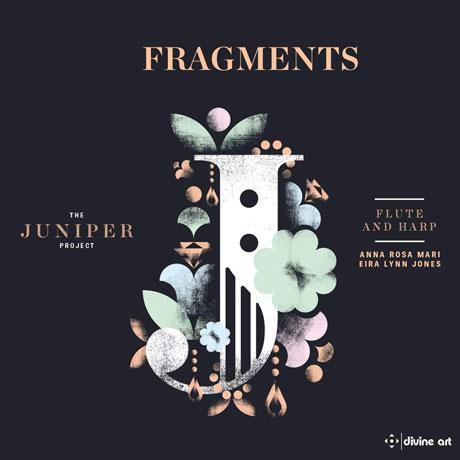 FRAGMENTS: THE JUNIPER PROJEC/ ANNA ROSA MARI, EIRA LYNN JONES [주니퍼 프로젝트: 단편들 - 플루트 & 하프 작품집]
