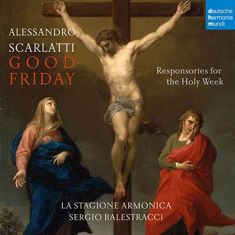 GOOD FRIDAY: RESPONSORIES FOR THE HOLY WEEK/ LA STAGIONE ARMONICA, SERGIO BALESTRACCI [A. 스카를라티: 거룩한 금요일(성주간을 위한 응창성가) - 라 스타지오네 아르모니카, 발레스트라치]