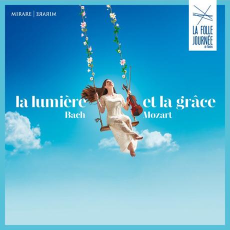 LA LUMIERE ET LA GRACE: LA FOLLE JOURNEE DE NENLES 2021 [라 폴 주르네 음악제 2021: 광명과 영감 - 바흐와 모차르트]