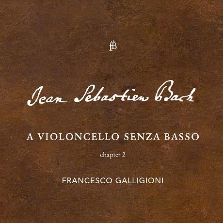 A VIOLONCELLO SENZA BASSO - CHAPTER 2/ FRANCESCO GALLIGIONI [바흐: 무반주 첼로 모음곡 4, 5, 6번 - 프란체스코 갈라지오니]