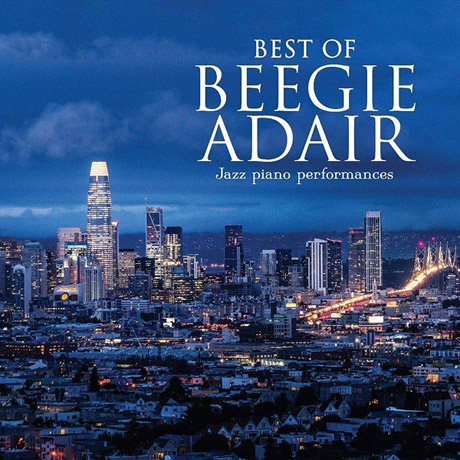 BEST OF BEEGIE ADAIR: JAZZ PIANO PERFORMANCES