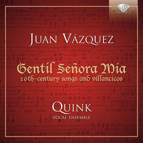 GENTIL SENORA MIA: 16TH CENTURY SONGS AND VILLANCICOS/ QUINK VOCAL ENSEMBLE
