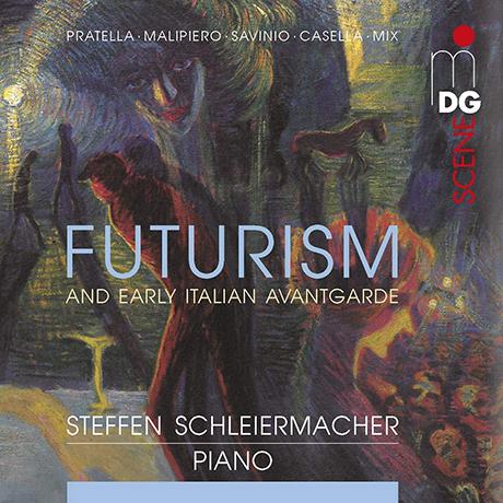 FUTURISM AND EARLY ITALIAN AVANTGARDE/ STEFFEN SCHLEIERMACHER [20세기 피아노작품 모음집: 미래주의와 초기 이탈리안 아방가르드 - 슈테판 슐라이어마허]
