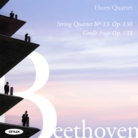 STRING QUARTET NO.13 OP.130, GROSSE FUGE OP.133/ EHNES QUARTET [베토벤: 현악 사중주 13번, 대푸가 - 에네스 콰르텟]
