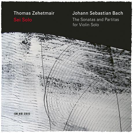 SEI SOLO: THE SONATAS AND PARTITAS FOR VIOLIN SOLO/ THOMAS ZEHETMAIR [바흐: 무반주 바이올린 소나타와 파르티타 - 토마스 체헤트마이어]