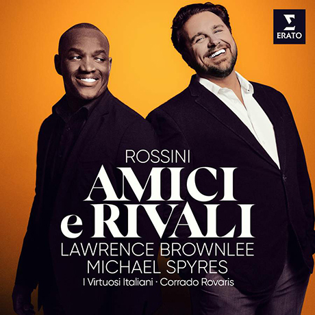 AMICI E RIVALI/ MICHAEL SPYRES, LAWRENCE BROWNLEE [로시니: 친구와 경쟁자 - 오페라 아리아와 듀엣 | 스파이어, 브라운리]