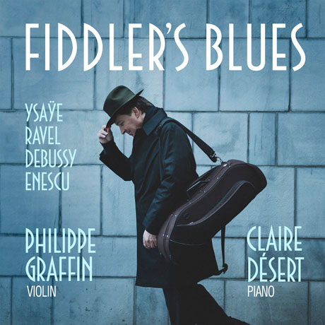 FIDDLER`S BLUES/ CLAIRE DESERT [피들러의 블루스: 이자이, 라벨, 드뷔시, 에네스쿠의 바이올린 소품집 - 필립 그라팽]