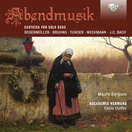 ABENDMUSIK: CANTATAS FOR SOLO BASS/ MAURO BORGIONI, FABIO CIOFINI [17세기 독일의 저녁음악회: 솔로 베이스를 위한 칸타타]