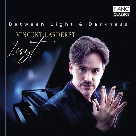 BETWEEN LIGHT & DARKNESS/ VINCENT LARDARET [빛과 어둠 사이에서: 리스트의 음악들 - 뱅상 라르데르]