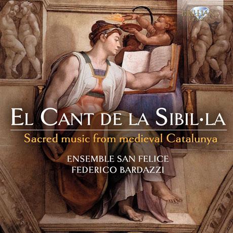 EL CANT DE LA SIBILLA: SACRED MUSIC FROM MEDIEVAL CATALUNYA/ ENSEMBLE SAN FELICE, FEDERICO BARDAZZI [시빌라의 노래: 중세 카탈루냐의 종교 음악]