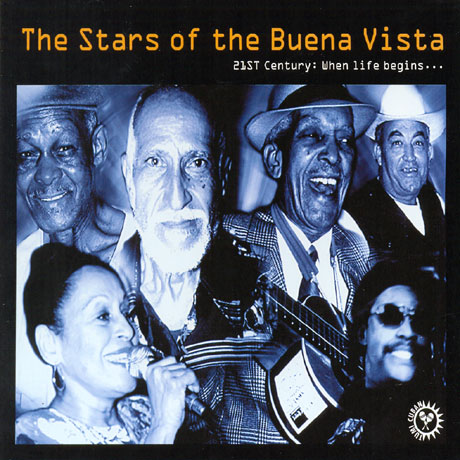 THE STARS OF THE BUENA VISTA: 21ST CENTURY-WHEN LIFE BEGINS