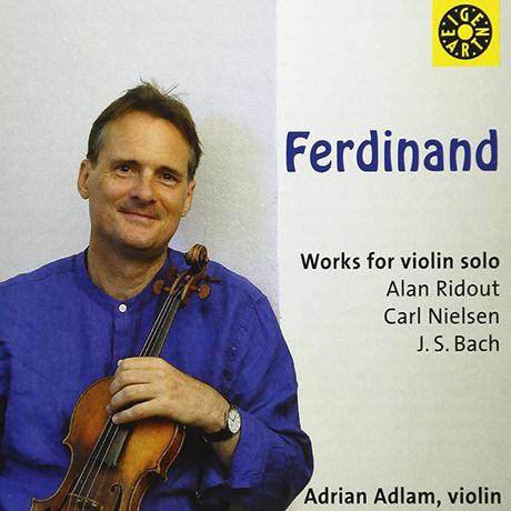 FERDINAND: WORKS FOR VIOLIN SOLO/ ADRIAN ADLAM [리다우트: 페르디난트, 바흐: 무반주 바이올린 파르티타 2번, 닐센: 프렐리디움과 테마 - 아드리안 아들람]