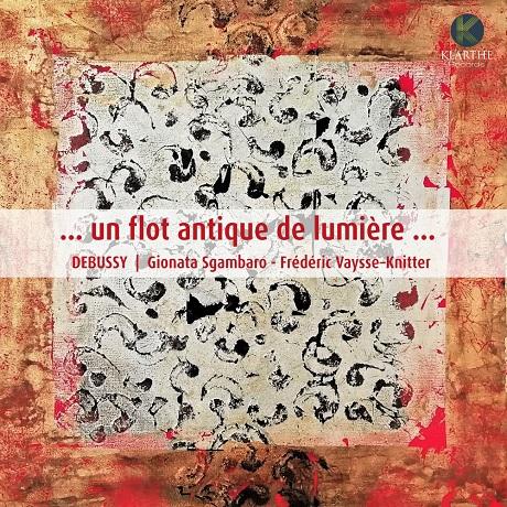 UN FLOT ANTIQUE DE LUMIERE/ GIONATA SGAMBARO, FREDERIC VAYSSE-KNITTER [드뷔시: 빛은 고풍스럽게 흘러 - 지오나타 즈감바로]