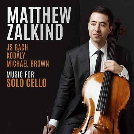 MUSIC FOR SOLO CELLO/ MATTHEW ZALKIND [바흐, 코다이, 브라운: 무반주 첼로 모음곡 - 매튜 잴킨드]