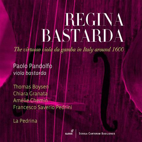 REGINA BASTARDA: THE VIRTUOSO VIOLA DA GAMBA IN ITALY AROUND 1600/ PAOLO PANDOLFO [1600년 무렵 이탈리아의 명인기적인 비올라 다 감바 작품집 - 파올로 판돌포]